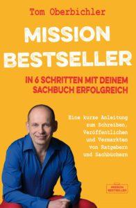 Mission Bestseller - In 6 Schritten mit deinem Sachbuch erfolgreich werden